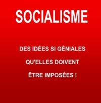 socialisme : des idées si géniales qu'elles doivent être imposées !